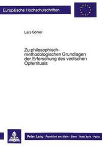 Zu Philosophisch-Methodologischen Grundlagen Der Erforschung Des Vedischen Opferrituals: Eine Religionshistorische Studie