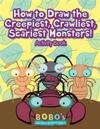 How to Draw the Creepiest, Crawliest, Scariest Monsters! Activity Book