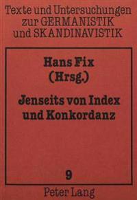 Jenseits Von Index Und Konkordanz: Beitraege Zur Auswertung Maschinenlesbarer Altnordischer Texte
