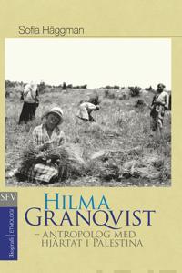 Hilma Granqvist - antropolog med hjärtat i Palestina