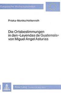 Die Ortsbestimmungen in Den Leyendas de Guatemala Von Miguel Angel Asturias: Die Lokale Deixis Und Anaphorik Im Erzaehlenden Text