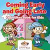 Coming Early and Going Late | Opposites Book for Kids