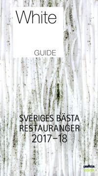 White Guide. Sveriges Bästa Restauranger 2017-18
