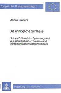 Die Unmoegliche Synthese: Heines Fruehwerk Im Spannungsfeld Von Petrarkistischer Tradition Und Fruehromantischer Dichtungstheorie