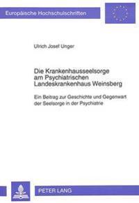 Die Krankenhausseelsorge Am Psychiatrischen Landeskrankenhaus Weinsberg: Ein Beitrag Zur Geschichte Und Gegenwart Der Seelsorge in Der Psychiatrie