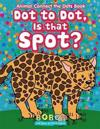 Dot to Dot, Is That Spot? Animal Connect the Dots Book