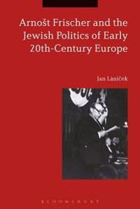 Arno t Frischer and the Jewish Politics of Early 20th-Century Europe