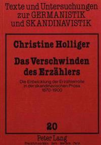 Das Verschwinden Des Erzaehlers: Die Entwicklung Der Erzaehlerrolle in Der Skandinavischen Prosa 1870-1900