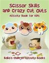 Scissor Skills and Crazy Cut Outs Activity Book for Kids
