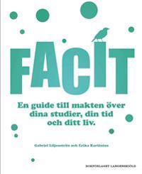 Facit : en guide till makten över dina studier, din tid och ditt liv