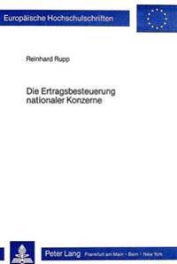 Die Ertragsbesteuerung Nationaler Konzerne: Konzernsteuerbilanz Oder Weiterentwicklung Der Koerperschaftsteuerlichen Organschaft?