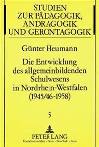 Die Entwicklung Des Allgemeinbildenden Schulwesens in Nordrhein-Westfalen (1945/46-1958): Ein Erziehungsgeschichtlicher Beitrag