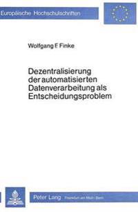 Dezentralisierung Der Automatisierten Datenverarbeitung ALS Entscheidungsproblem: Ein Anwendungsorientiertes Konzept Zur Organisationsbezogenen Gestal