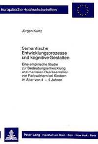 Semantische Entwicklungsprozesse Und Kognitive Gestalten: Eine Empirische Studie Zur Bedeutungsentwicklung Und Mentalen Repraesentation Von Farbwoerte