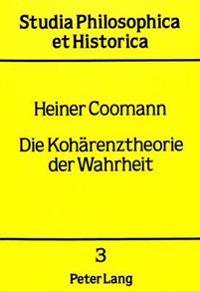 Die Kohaerenztheorie Der Wahrheit: Eine Kritische Darstellung Der Theorie Reschers VOR Ihrem Historischen Hintergrund