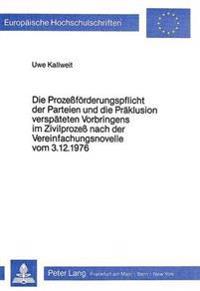 Die Prozessfoerderungspflicht Der Parteien Und Die Praeklusion Verspaeteten Vorbringens Im Zivilprozess Nach Der Vereinfachungsnovelle Vom 3.12.1976