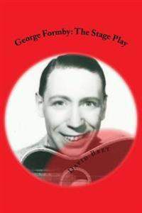 George Formby: The Stage Play
