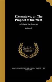 ELKSWATAWA OR THE PROPHET OF T