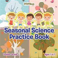 Seasonal Science Practice Book Toddler-Grade 1 - Ages 1 to 7