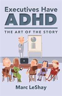 Executives Have ADHD: The Art of the Story