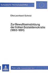 Zur Bewusstseinsbildung Der Fruehen Sozialdemokratie (1863-1891)