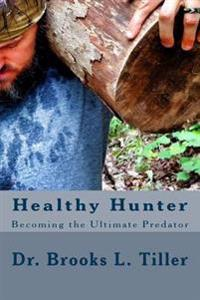 Healthy Hunter: Becoming the Ultimate Predator
