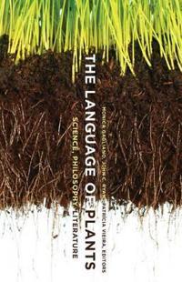 The Language of Plants: Science, Philosophy, Literature