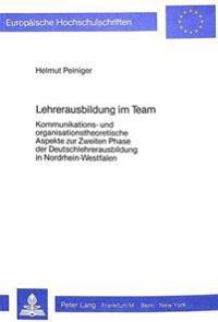 Lehrerausbildung Im Team: Kommunikations- Und Organisationstheoretische Aspekte Zur Zweiten Phase Der Deutschlehrerausbildung in Nordrhein-Westf