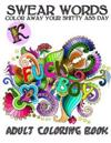 Swear Words Adult Coloring Book: Color Away Your Shitty Day