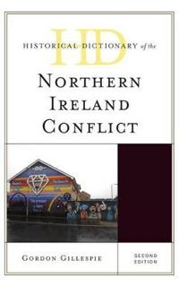 Historical Dictionary of the Northern Ireland Conflict