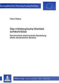 Das Mittelenglische Wortfeld Schlecht/Boese: Synchronisch-Diachronische Darstellung Seiner Semantischen Struktur