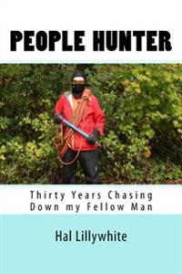 People Hunter: Thirty Years Chasing Down My Fellow Man