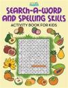 Search-A-Word and Spelling Skills Activity Book for Kids