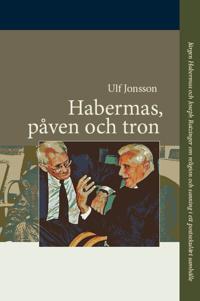 Habermas, påven och tron : Jürgen Habermas och Joseph Ratzinger om religion