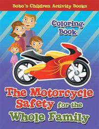The Motorcycle Safety for the Whole Family Coloring Book