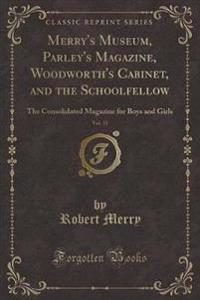 Merry's Museum, Parley's Magazine, Woodworth's Cabinet, and the Schoolfellow, Vol. 35