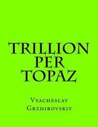 Trillion Per Topaz