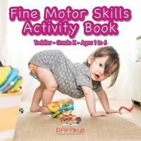 Fine Motor Skills Activity Book Toddler-Grade K - Ages 1 to 6