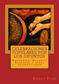 Celebraciones Populares Por Los Difuntos: Novenario, Rosario, Responso y Otras Celebraciones