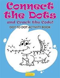 Connect the Dots and Crack the Code! Dot to Dot Activity Book