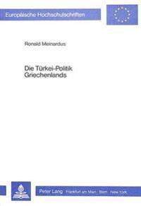 Die Tuerkei-Politik Griechenlands: Der Zypern-, Aegaeis- Und Minderheitenkonflikt Aus Der Sicht Athens (1967-1982)