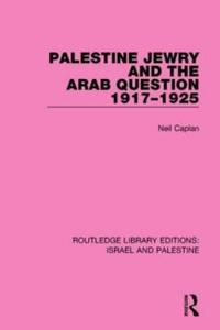 Palestine Jewry and the Arab Question, 1917-1925
