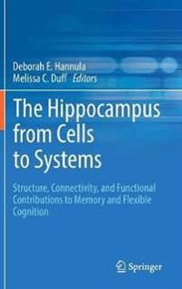 The Hippocampus from Cells to Systems