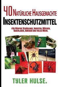 Hausgemachte Repellentien: 40 Natürliche Hausgemachte Insektenschutzmittel Für Mücken, Ameisen, Fliegen, Schaben Und Häufige Schädlinge