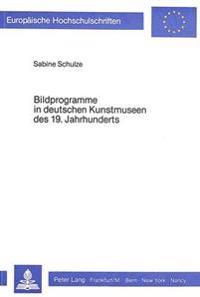 Bildprogramme in Deutschen Kunstmuseen Des 19. Jahrhunderts