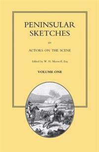 Peninsular Sketches; By Actors on the Scene. Volume One