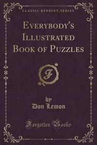 Everybody's Illustrated Book of Puzzles (Classic Reprint)
