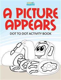 A Picture Appears: Dot to Dot Activity Book