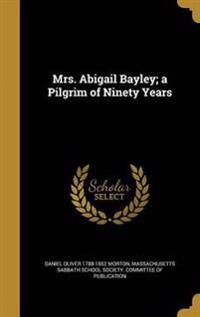 MRS ABIGAIL BAYLEY A PILGRIM O