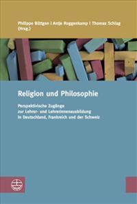 Religion Und Philosophie: Perspektivische Zugange Zur Lehrer- Und Lehrerinnenausbildung in Deutschland, Frankreich Und Der Schweiz